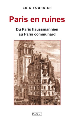 Paris en ruines - Du Paris haussmannien au Paris communard