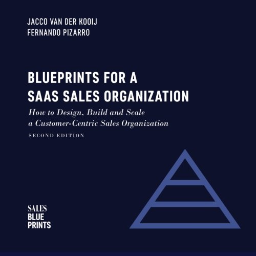 Blueprints for a SaaS Sales Organization: How to Design, Build and Scale  a Customer-Centric Sales Organization: Volume 2 (Sales Blueprints) por Jacco Van Der Kooij