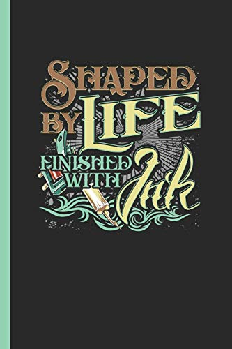 """Shaped By Life Finished With Ink: Notebook & Journal Or Diary For Tattoo Art Lovers As Gift, Graph Paper (120 Pages, 6x9\"""")"""