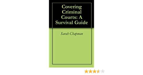 Covering Criminal Courts: A Survival Guide