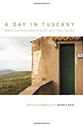 Day in Tuscany: More Confessions Of A Chianti Tour Guide by Dario Castagno (2007-06-01)