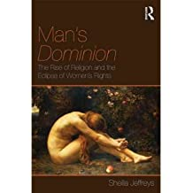 [(Man's Dominion: The Rise of Religion and the Eclipse of Women's Rights)] [Author: Sheila Jeffreys] published on (November, 2011)