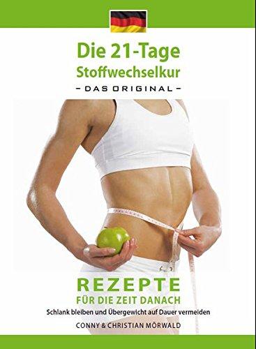 Das Kochbuch zur 21-Tage Stoffwechselkur –das Original– (Band 2): Rezepte für die Zeit danach - Schlank bleiben und Übergewicht auf Dauer vermeiden (Die 21-Tage Stoffwechselkur -das Original-)