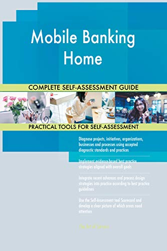 Mobile Banking Home All-Inclusive Self-Assessment - More than 700 Success Criteria, Instant Visual Insights, Comprehensive Spreadsheet Dashboard, Auto-Prioritized for Quick Results