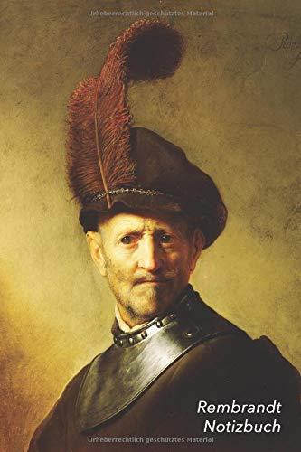 Rembrandt Notizbuch: Ein alter Mann in Militär Kostüm | Perfekt für Notizen | Modisches Tagebuch | Ideal für die Schule, Studium, Rezepte oder Passwörtern zu ()