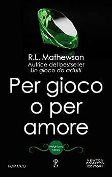 Per gioco o per amore (Neighbors Series Vol. 2) di [Mathewson, R.L.]
