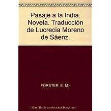 Pasaje a la India. Novela. Traducción de Lucrecia Moreno de Sáenz. [Tapa blan...