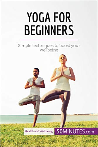 Yoga for Beginners: Simple techniques to boost your ...