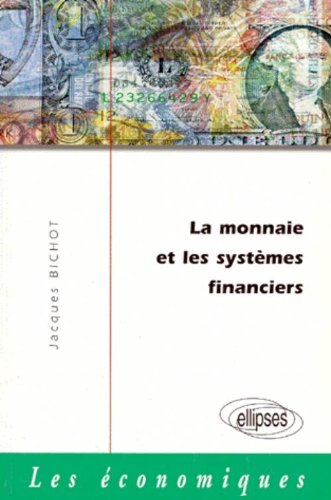 La monnaie et les systèmes financiers par Jacques Bichot