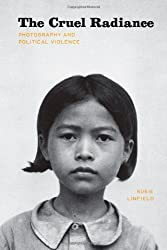 The Cruel Radiance: Photography and Political Violence by Susie Linfield (2010-10-19)