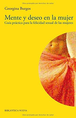Mente y deseo en la mujer: Guía práctica para la felicidad sexual de las mujeres (Biblioteca Sexualidad)