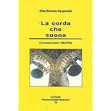 La corda che suona: (I processi atriani – 1901 / 1910) (La Corte! Processi celebri teramani)