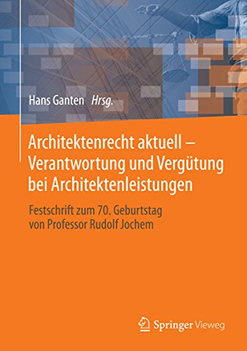 Architektenrecht aktuell – Verantwortung und Vergütung bei Architektenleistungen: Festschrift zum 70. Geburtstag von Professor Rudolf Jochem