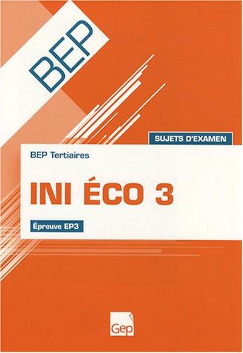 INI ECO 3 BEP Tertiaires : Epreuve EP3 sujets d'examen