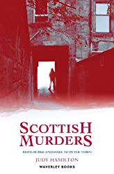 Scottish Murders: From Burke and Hare to Peter Tobin (Waverley Scottish Classics)