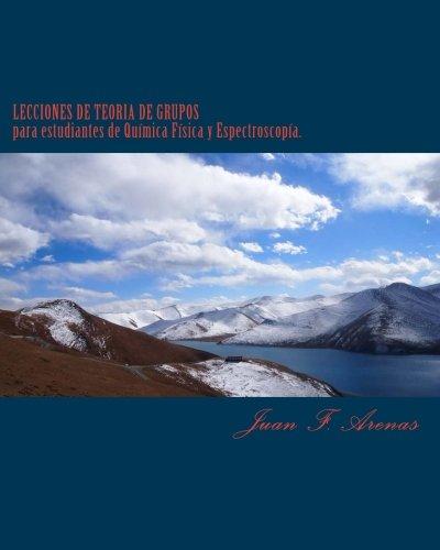LECCIONES DE TEORÍA DE GRUPOS.  para estudiantes de Química Física y Espectroscopia. por Prof Juan F Arenas