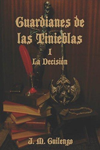 Guardianes de las Tinieblas I La Decisión por J. M. Guilengo