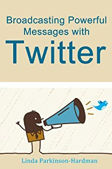 Broadcasting Powerful Messages with Twitter (English Edition) von [Parkinson-Hardman, Linda]