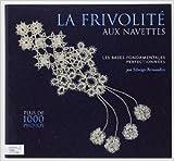 La frivolité aux navettes - Volume 1, Les bases fondamentales perfectionnées de Edwige Renaudin ( 7 avril 2011 )