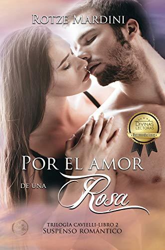 Por el amor de una rosa: Thriller romántico (Trilogía Cavielli nº 2)