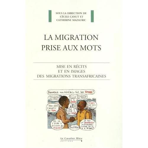 La migration prise aux mots : Mise en récits et en images des migrations transafricaines