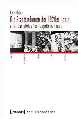 Die Stadtsinfonien der 1920er Jahre. Architektur zwischen Film, Fotografie und Literatur (Kultur- und Medientheorie) (1920er-jahre-filme)