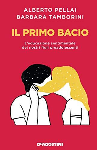 Il primo bacio: L'educazione sentimentale dei nostri figli preadolescenti (Italian Edition)