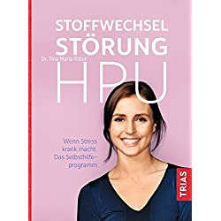Stoffwechselstörung HPU: Wenn Stress krank macht. Das Selbsthilfe-Programm