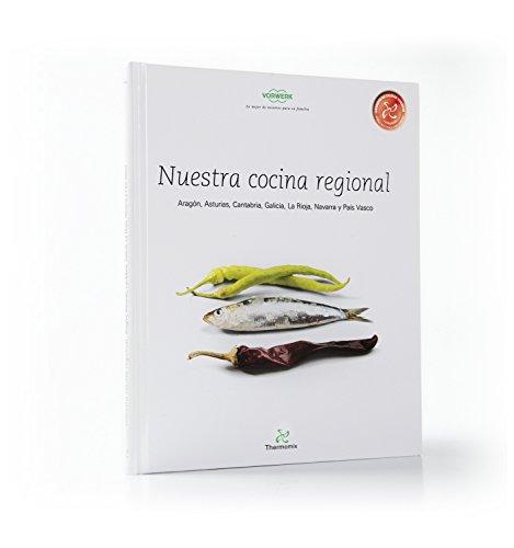 Nuestra Cocina Regional Aragón, Asturias, Cantabria, Galicia, La Rioja, Navarra y País Vasco por Vorwerk