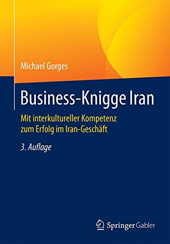 Business-Knigge Iran: Mit interkultureller Kompetenz zum Erfolg im Iran-Geschäft