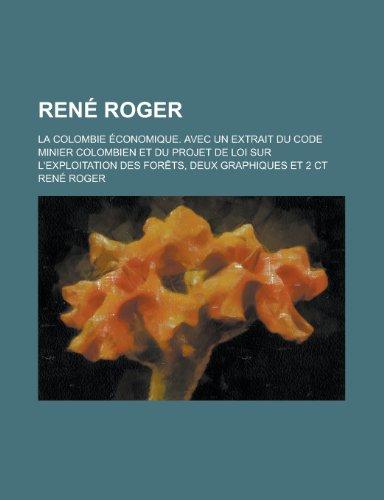 Rene Roger; La Colombie Economique. Avec Un Extrait Du Code Minier Colombien Et Du Projet de Loi Sur L'Exploitation Des for Ts, Deux Graphiques Et 2 C