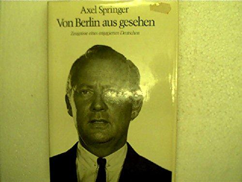 Von Berlin aus gesehen Zeugnisse eines engagierten Deutschen