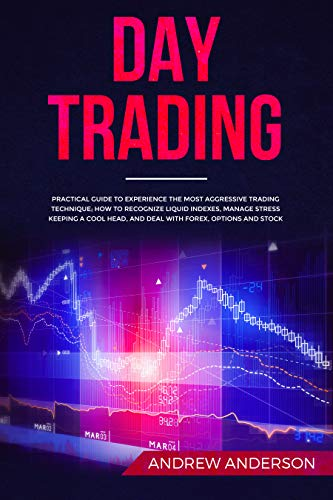 a81b2f059 DAY TRADING: Practical Guide To Experience The Most Aggressive Trading  Technique; How To Recognize Liquid Indexes, Manage Stress Keeping a Cool  Head, ...
