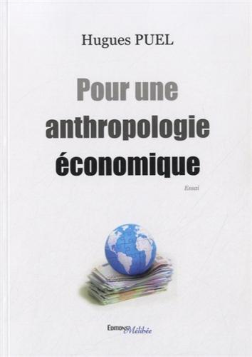 Pour une Anthropologie Economique par Hugues Puel