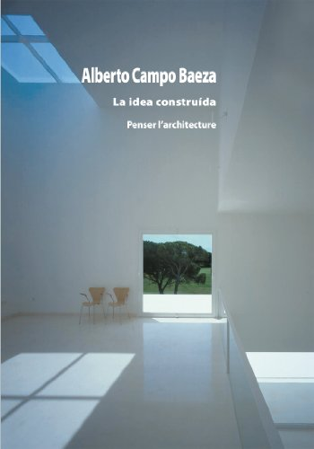La idea construida : Penser l'architecture par Alberto CAMPO BAEZA