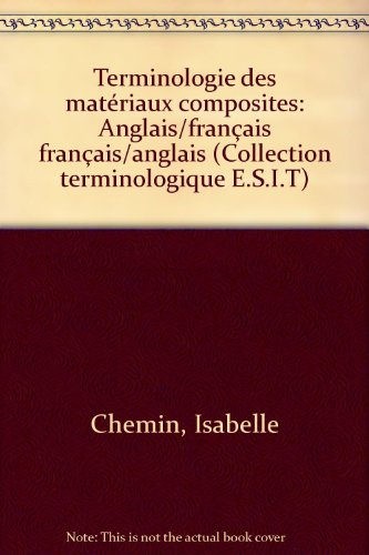 Terminologie des matériaux composites: Anglais/français français/anglais (Collection terminologique E.S.I.T) par Isabelle Chemin