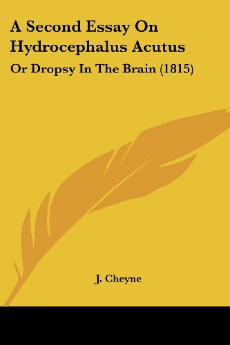A Second Essay on Hydrocephalus Acutus: Or Dropsy in the Brain (1815)