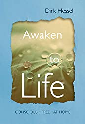 Awaken to Life: Conscious – Free – At Home (English Edition)