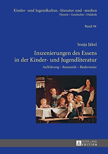 Inszenierungen des Essens in der Kinder- und Jugendliteratur: Aufklärung – Romantik –...