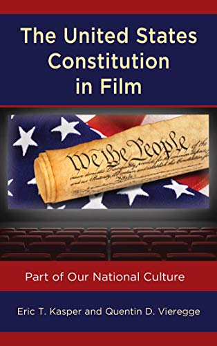 The United States Constitution in Film: Part of Our National Culture (Politics, Literature, & Film) (English Edition)