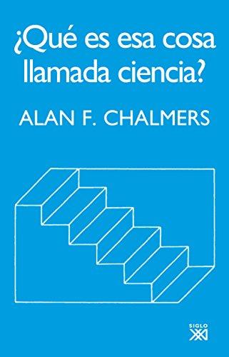 Descargar Libro ¿Qué es esa cosa llamada ciencia? (Siglo XXI de España General) de Alan F. Chalmers