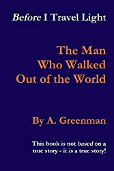Before I Travel Light: The Man Who Walked Out of the World
