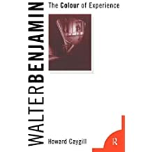 Walter Benjamin: The Colour of Experience by Howard Caygill (1998-01-16)