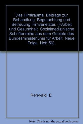 Das Hirntrauma - Beiträge zur Behandlung, Begutachtung und Betreuung Hirnverletzter Arbeit und Gesundheit. Neue Folge Heft 59