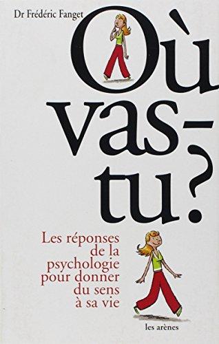 Où vas-tu ? : Les réponses de la psychologie pour donner du sens à sa vie