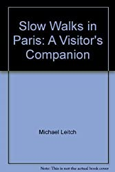 Slow Walks in Paris: A Visitor's Companion by Michael Leitch (1990-06-01)