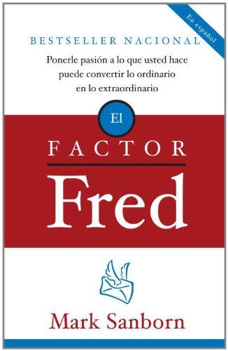Descargar ebooks gratis en francés pdf El factor Fred: Ponerle pasion a lo que usted hace puede convertir lo ordinario en lo extraordin CHM B005EGXSTU