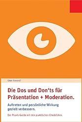 Die Dos und Don'ts für Präsentation und Moderation.: Auftreten und persönliche Wirkung gezielt verbessern. Der Praxis-Guide mit den praktischen Checklisten.
