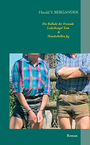 Die Ballade der Freunde Lederbengel Tom & Handschellen Jig: Roman