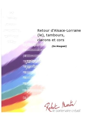 ROBERT MARTIN MOUGEOT–RETOUR D ALSACE DE LORRAINE (LE)  TAMBOURS  CLAIRONS ET CORS JAZZ & BLUES DE LA FRAGANCIA BIG BANDA